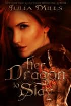 Her Dragon to Slay - Dragon Guard Series, #1 ebook by Julia Mills