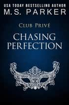 Chasing Perfection - Club Privé, #3 ebook by M. S. Parker