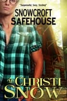 Snowcroft Safehouse - Men of Snowcroft, #2 ebook by Christi Snow