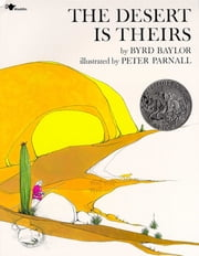The Desert Is Theirs - with audio recording ebook by Byrd Baylor, Peter Parnall