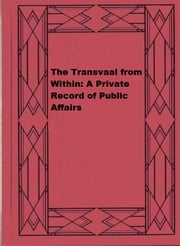 The Transvaal from Within: A Private Record of Public Affairs ebook by Percy Fitzpatrick