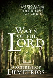 Ways of the Lord: Perspectives on Sharing the Gospel of Christ ebook by Archbishop Demetrios of America