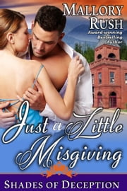 Just a Little Misgiving (Shades of Deception, Book 3) ebook by Mallory Rush