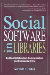 Social Software in Libraries: Building Collaboration, Communication, and Community Online ebook by Meredith G. Farkas