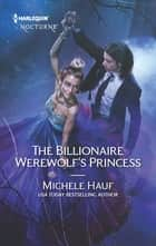 The Billionaire Werewolf's Princess ebook by Michele Hauf