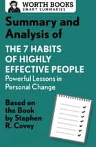 Summary and Analysis of 7 Habits of Highly Effective People: Powerful Lessons in Personal Change - Based on the Book by Steven R. Covey eBook by Worth Books
