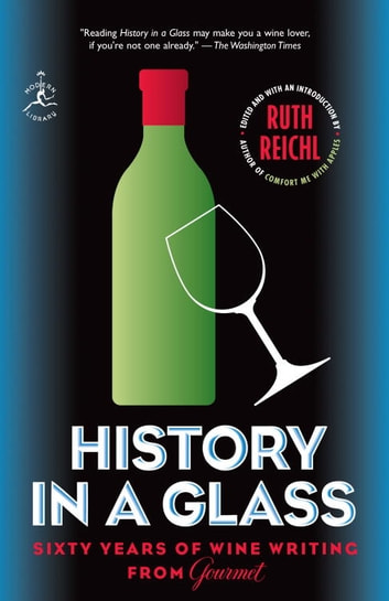 History in a Glass - Sixty Years of Wine Writing from Gourmet ebook by