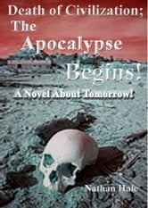 Death of Civilization; The Apocalypse Begins ebook by Nathan Hale
