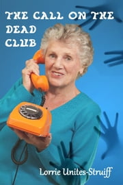 The Call on the Dead Club ebook by Lorrie  Unites-Struiff