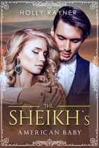 The Sheikh's American Baby - The Sheikh's New Baby, #2 ebook by Holly Rayner