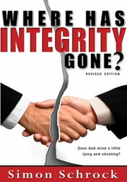 Where Has Integrity Gone? ebook by Simon Schrock