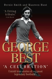 George Best - A Celebration ebook by Bernie Smith,Maureen Hunt