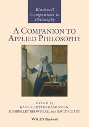 A Companion to Applied Philosophy ebook by Kasper Lippert-Rasmussen,Kimberley Brownlee,David Coady
