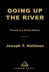 Going Up the River - Travels in a Prison Nation ebook by Joseph T. Hallinan