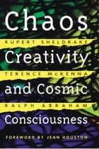 Chaos, Creativity, and Cosmic Consciousness ebook by Rupert Sheldrake,Terence McKenna,Ralph Abraham,Jean Houston, Ph.D.