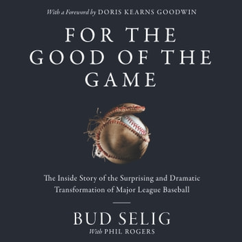 For the Good of the Game - The Inside Story of the Surprising and Dramatic Transformation of Major League Baseball audiobook by Bud Selig