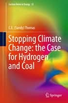 Stopping Climate Change: the Case for Hydrogen and Coal ebook by C.E. Sandy Thomas