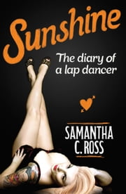 Sunshine - The diary of a lap dancer ebook by Samantha C. Ross