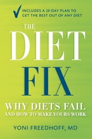 The Diet Fix - Why Diets Fail and How to Make Yours Work ebook by Yoni Freedhoff, M.D.