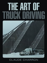 The Art of Truck Driving ebook by Claude Charron
