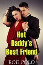Hot Daddy's Best Friend ebook by Rod Polo