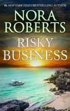 Risky Business - A Passionate Novel of Suspense eBook by Nora Roberts