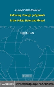 A Lawyer's Handbook for Enforcing Foreign Judgments in the United States and Abroad ebook by Lutz,Robert E.