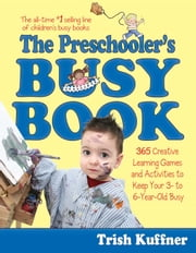 The Preschooler's Busy Book - 365 Creative Learning Games and Activities to Keep Your 3- to 6-Year Old Busy ebook by Trish Kuffner,Laurel Aiello