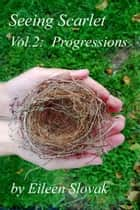 Seeing Scarlet, Volume Two: Progressions ebook by Eileen Slovak