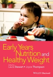 Early Years Nutrition and Healthy Weight ebook by Laura Stewart,Joyce Thompson