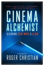 Cinema Alchemist - Designing Star Wars and Alien ebook by Roger Christian