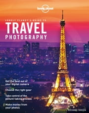 Travel Photography - A Guide to Taking Better Pictures ebook by Lonely Planet