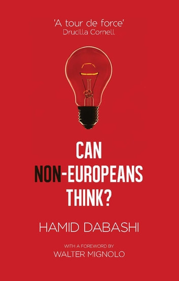 Can Non-Europeans Think? ebook by Hamid Dabashi
