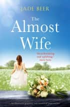 The Almost Wife - An absolutely gripping and emotional page turner ebook by