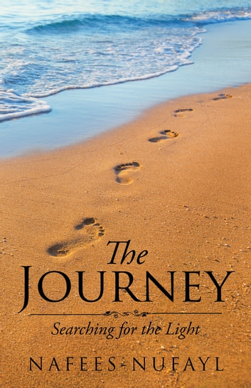The Journey - Searching for the Light eBook by NAFEES-NUFAYL