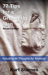 77 Tips For A Grown-Up Man, Second Edition ebook by Kurt Starnes