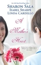 A Mother's Heart - 3 Book Box Set ebook by Sharon Sala, Isabel Sharpe, Linda Cardillo