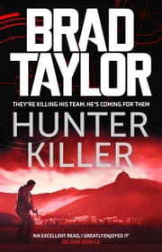 Hunter Killer - A gripping military thriller from ex-Special Forces Commander Brad Taylor ebook by Brad Taylor