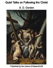 Quiet Talks on Following The Christ ebook by S. D. Gordon
