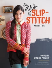 The Art Of Slip-Stitch Knitting - Techniques, Stitches, Projects ebook by Faina Goberstein,Simona Merchant-Dest