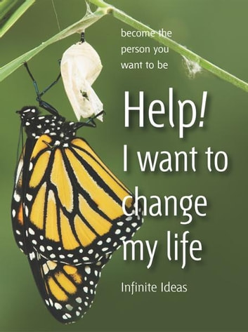 Help! I want to change my life - Become the person you want to be ebook by Infinite Ideas