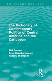 The Dictionary of Contemporary Politics of Central America and the Caribbean ebook by Phil Gunson,Greg Chamberlain,Andrew Thompson