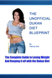 The Unofficial Dukan Diet Blueprint ebook by Patricia Duk