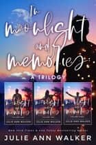 In Moonlight and Memories - A Trilogy ebooks by Julie Ann Walker