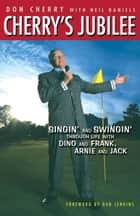 Cherry's Jubilee - Singin' and Swingin' Through Life with Dino and Frank, Arnie and Jack ebook by Don Cherry, Neil Daniels, Willie Nelson