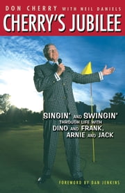 Cherry's Jubilee - Singin' and Swingin' Through Life with Dino and Frank, Arnie and Jack ebook by Don Cherry,Neil Daniels,Willie Nelson