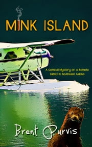 Mink Island: A Comical Mystery on a Remote Island in S.E. Alaska (Jim and Kram Series Book 1) ebook by Brent Purvis