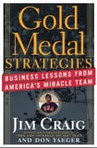 Gold Medal Strategies - Business Lessons From America's Miracle Team ebook by Jim Craig, Don Yaeger