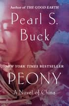 Peony: A Novel of China - A Novel of China ebook by Pearl S. Buck