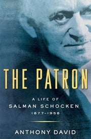 The Patron: A Life of Salman Schocken, 1877-1959 ebook by Anthony David
